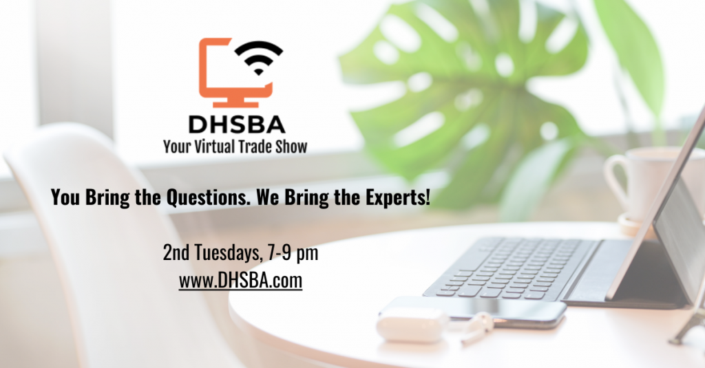 DHSBA: Your Virtual Trade Show. You bring the questions. We bring the Experts! www.dhsba.com
